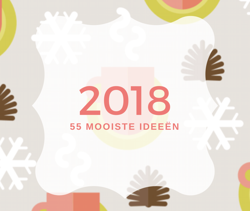 Dit zijn de 55 mooiste ideeën voor 2018 van lezers